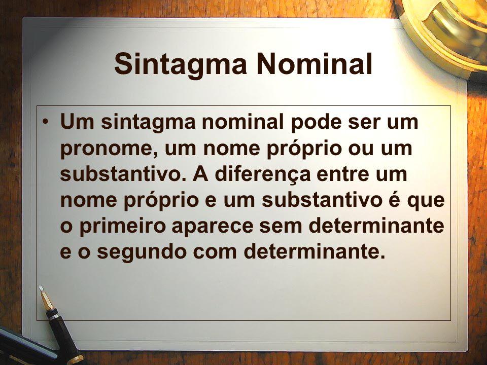 Sintagma Nominal Um sintagma nominal pode ser um pronome, um nome próprio ou um substantivo.