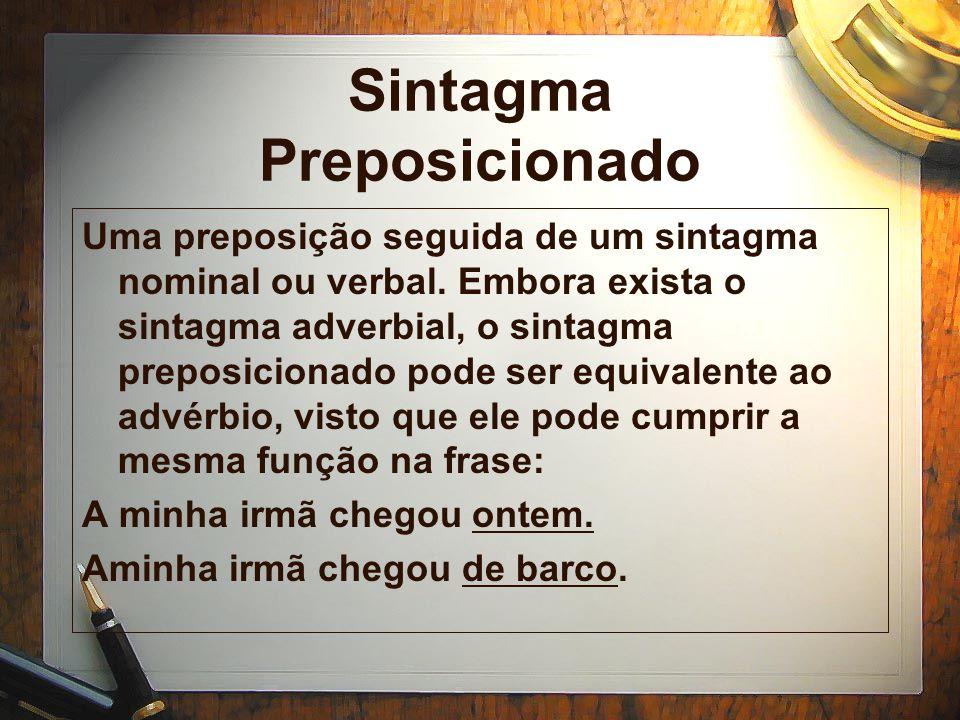 Sintagma Preposicionado Uma preposição seguida de um sintagma nominal ou verbal.