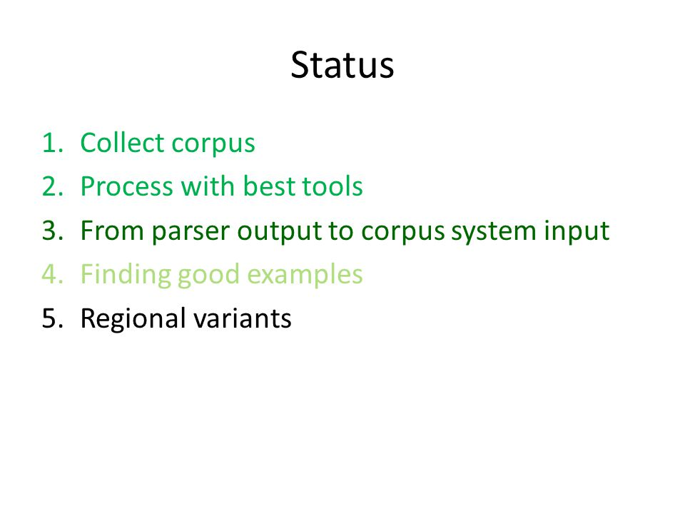 Status 1.Collect corpus 2.Process with best tools 3.From parser output to corpus system input 4.Finding good examples 5.Regional variants