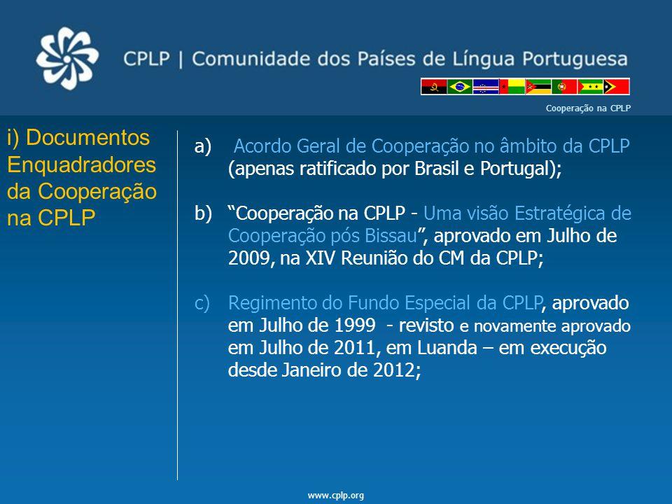 www.cplp.org Cooperação na CPLP i) Documentos Enquadradores da Cooperação na CPLP a) Acordo Geral de Cooperação no âmbito da CPLP (apenas ratificado p