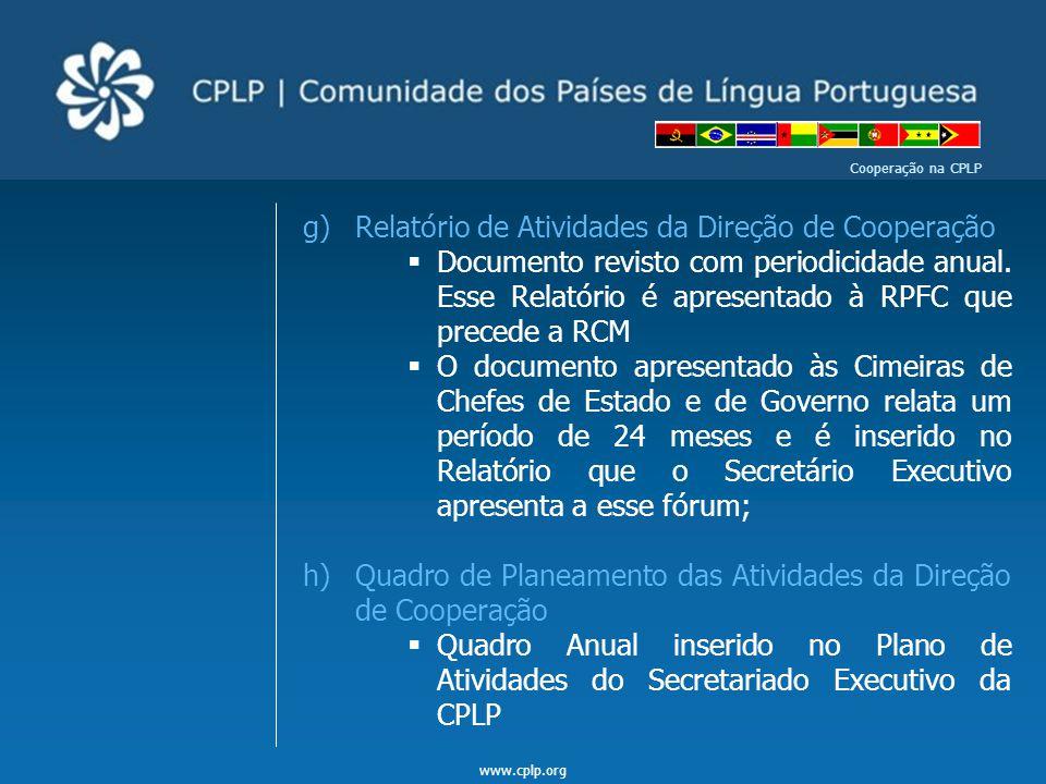www.cplp.org Cooperação na CPLP g)Relatório de Atividades da Direção de Cooperação  Documento revisto com periodicidade anual. Esse Relatório é apres