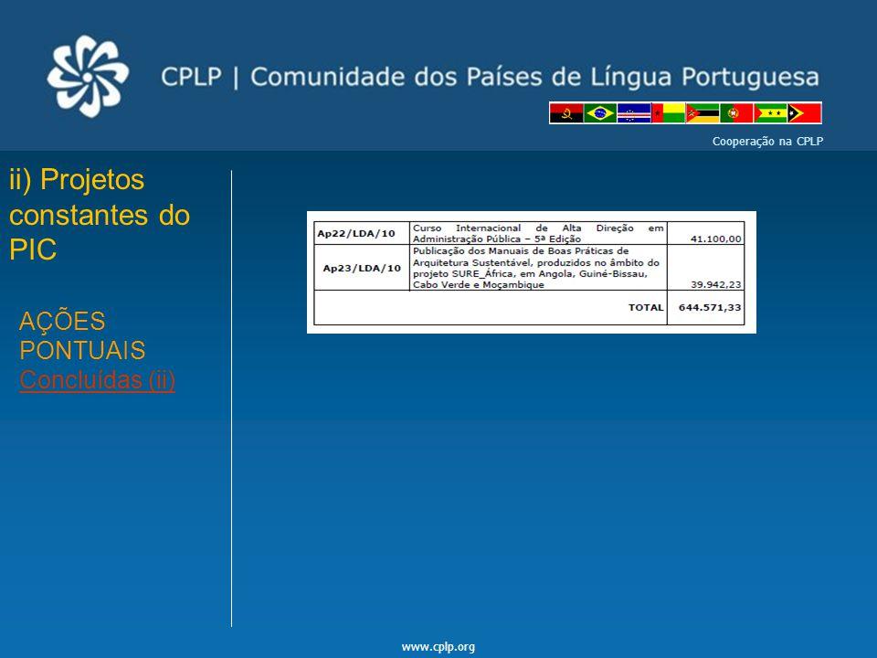 www.cplp.org Cooperação na CPLP ii) Projetos constantes do PIC AÇÕES PONTUAIS Concluídas (ii)
