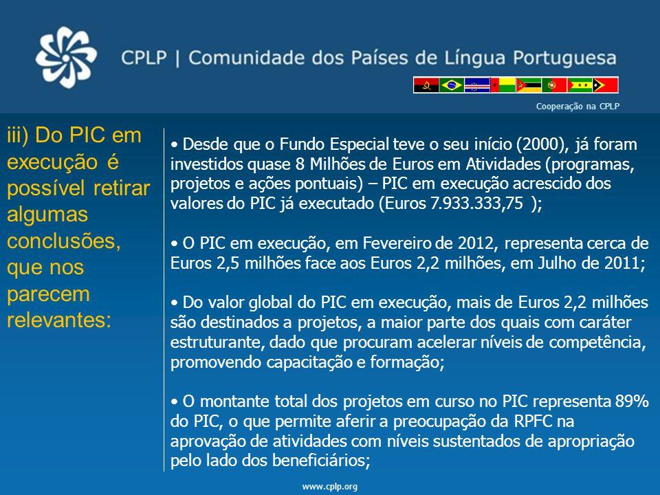 www.cplp.org Cooperação na CPLP iii) Do PIC em execução é possível retirar algumas conclusões, que nos parecem relevantes: Desde que o Fundo Especial