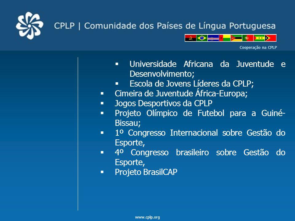 www.cplp.org Cooperação na CPLP  Universidade Africana da Juventude e Desenvolvimento;  Escola de Jovens Líderes da CPLP;  Cimeira de Juventude Áfr