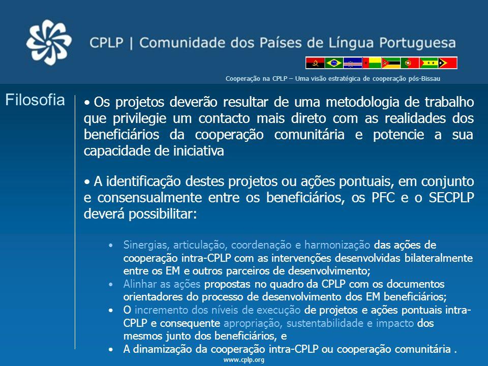 www.cplp.org Cooperação na CPLP – Uma visão estratégica de cooperação pós-Bissau Filosofia Os projetos deverão resultar de uma metodologia de trabalho