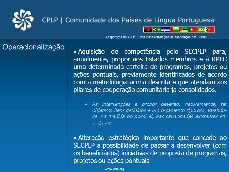 www.cplp.org Cooperação na CPLP – Uma visão estratégica de cooperação pós-Bissau Operacionalização Aquisição de competência pelo SECPLP para, anualmen