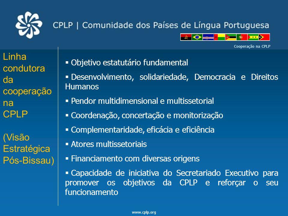 www.cplp.org Cooperação na CPLP – Uma visão estratégica de cooperação pós-Bissau Em resumo Assim: A harmonização, alinhamento e apropriação A especialização de intervenção em certos domínios, nos quais o SECPLP atuará, prioritariamente e de forma delegada O diálogo e consulta permanente com os beneficiários e a RFPC  Conduzirão uma estratégia de atuação baseada em Planos Estratégicos de Cooperação.