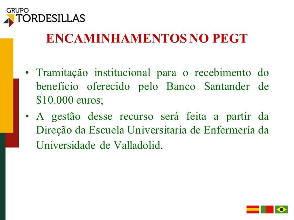 ENCAMINHAMENTOS NO PEGT Tramitação institucional para o recebimento do benefício oferecido pelo Banco Santander de $10.000 euros; A gestão desse recurso será feita a partir da Direção da Escuela Universitaria de Enfermería da Universidade de Valladolid.