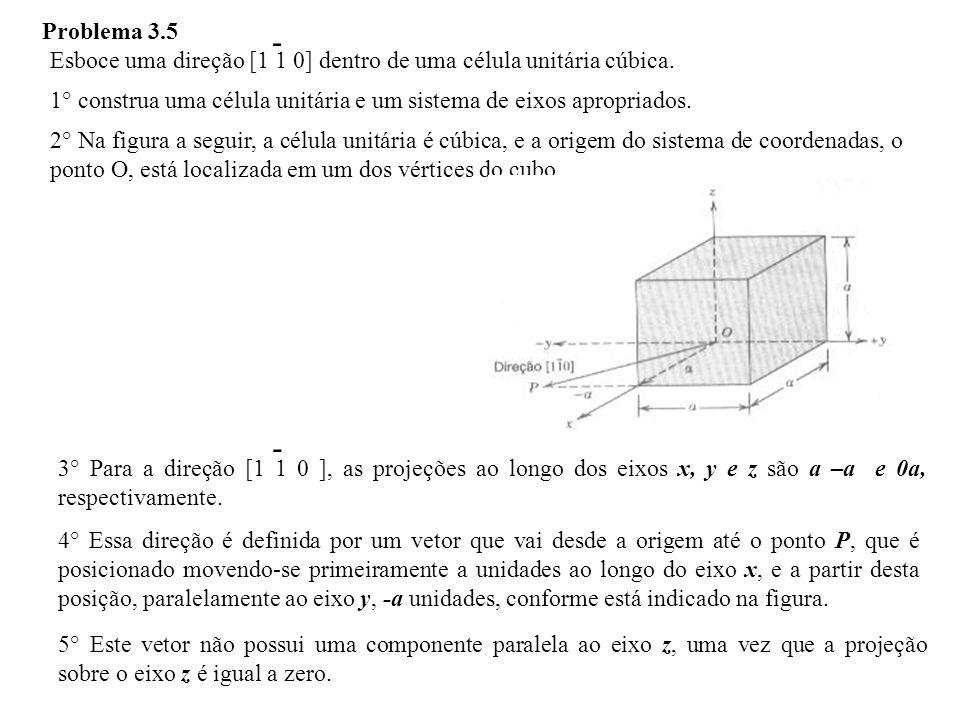 aula05pompeu6 Problema 3.5 Esboce uma direção [1 1 0] dentro de uma célula unitária cúbica. 1° construa uma célula unitária e um sistema de eixos apro