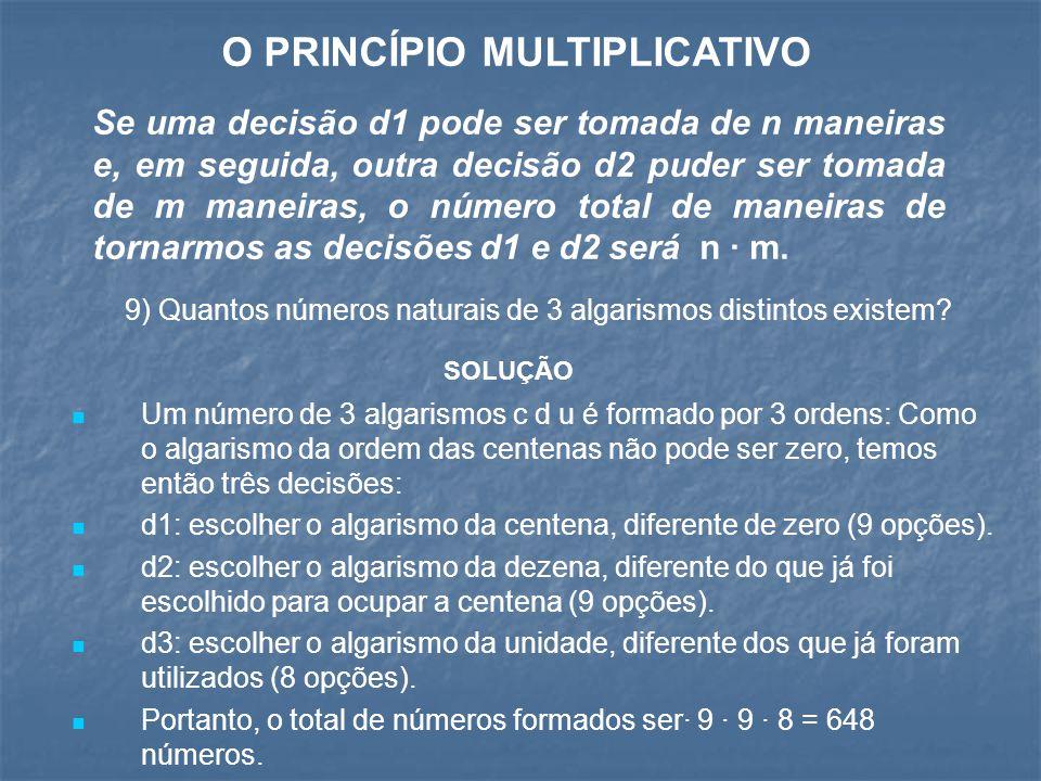 O PRINCÍPIO MULTIPLICATIVO Se uma decisão d1 pode ser tomada de n maneiras e, em seguida, outra decisão d2 puder ser tomada de m maneiras, o número to