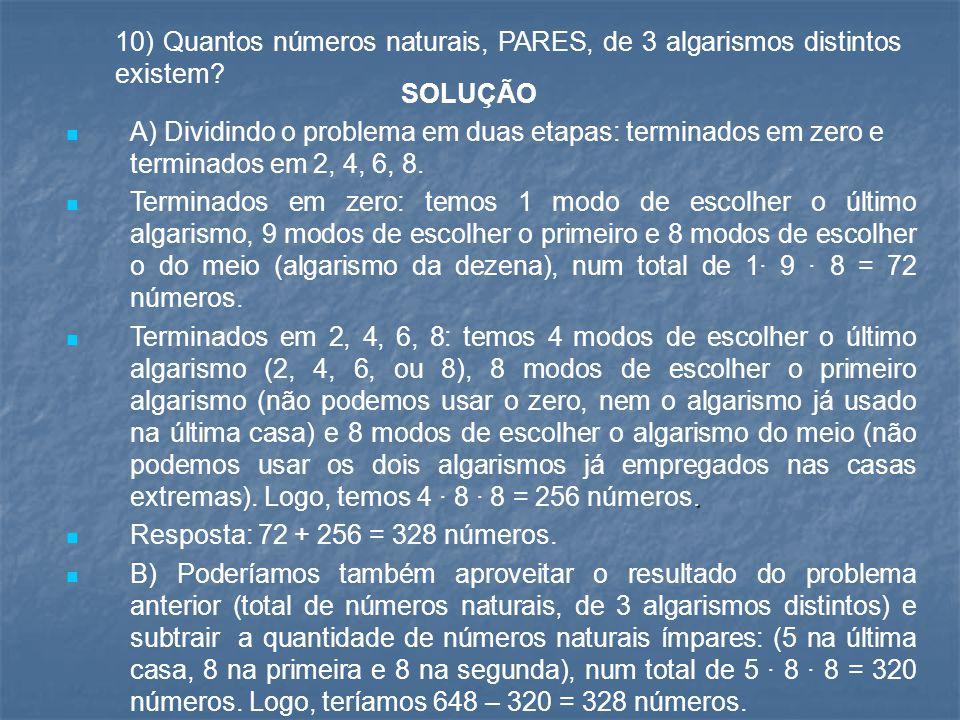 10) Quantos números naturais, PARES, de 3 algarismos distintos existem? A) Dividindo o problema em duas etapas: terminados em zero e terminados em 2,