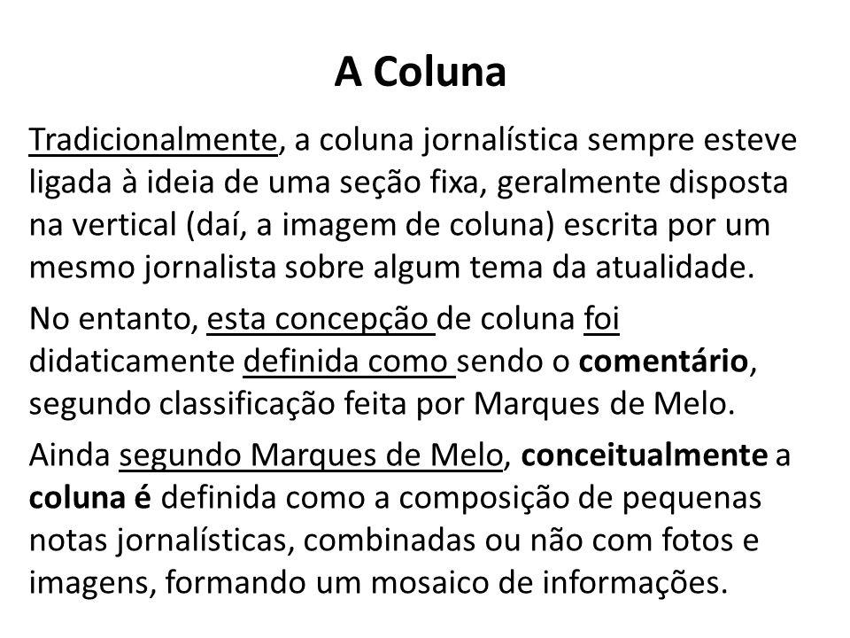 A Coluna Tradicionalmente, a coluna jornalística sempre esteve ligada à ideia de uma seção fixa, geralmente disposta na vertical (daí, a imagem de col