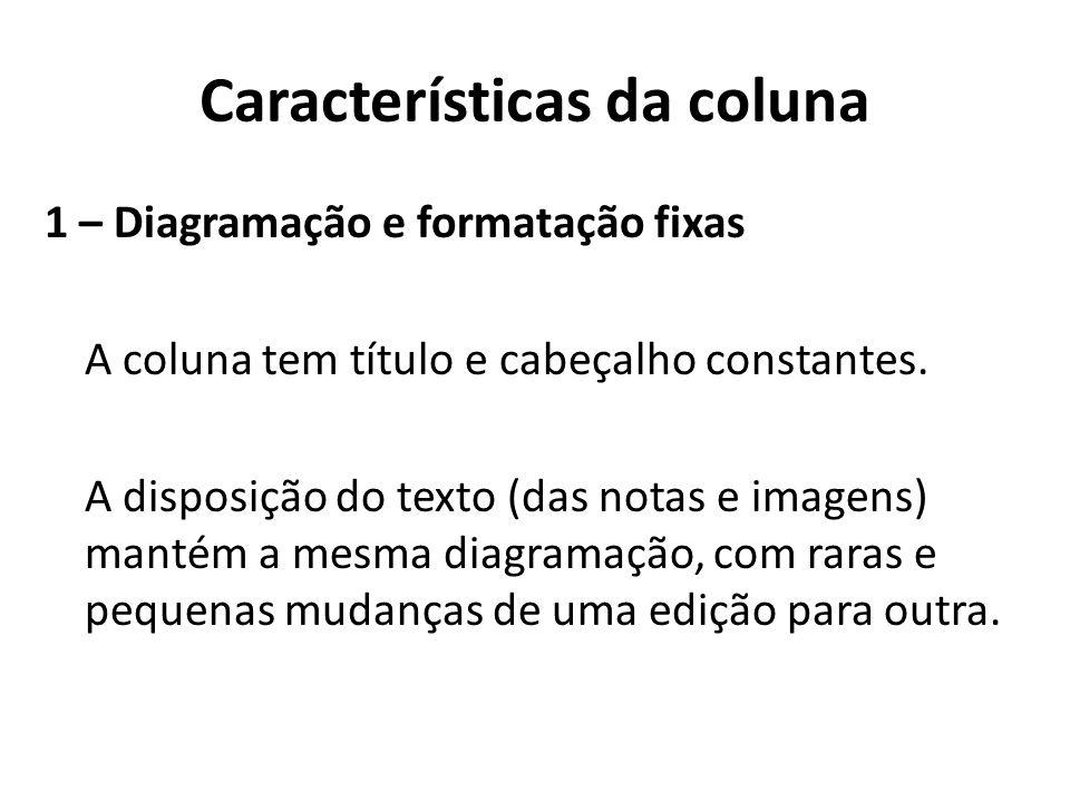 Características da coluna 1 – Diagramação e formatação fixas A coluna tem título e cabeçalho constantes. A disposição do texto (das notas e imagens) m