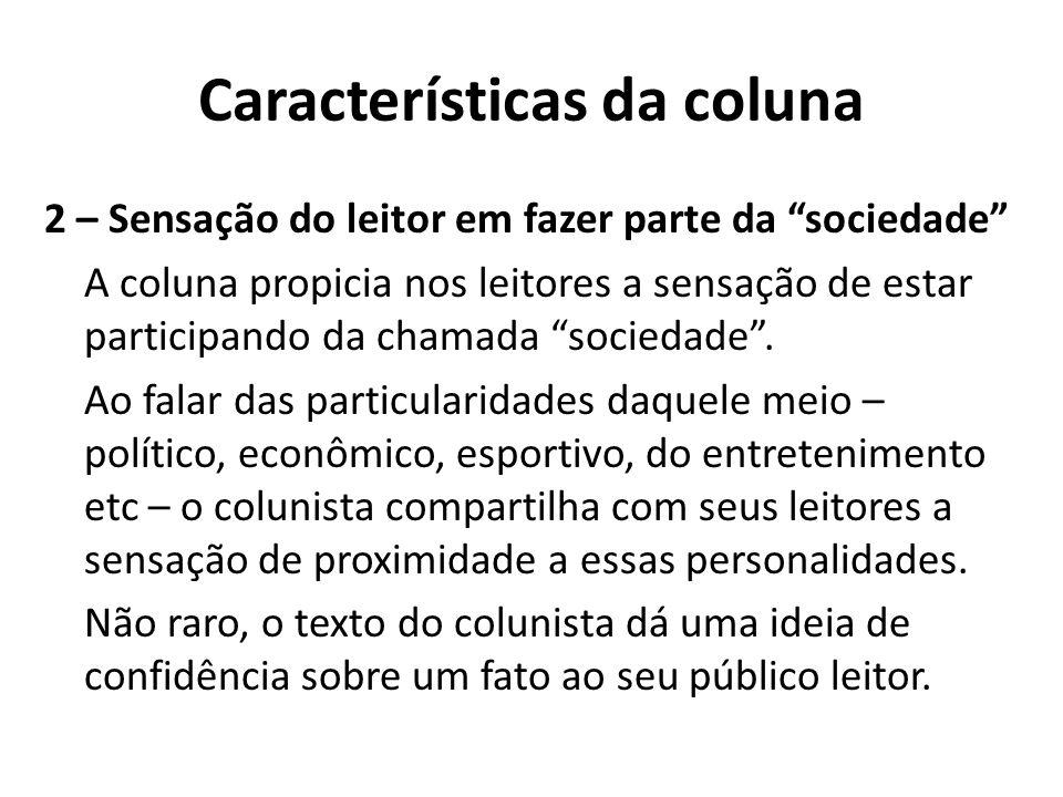 """Características da coluna 2 – Sensação do leitor em fazer parte da """"sociedade"""" A coluna propicia nos leitores a sensação de estar participando da cham"""