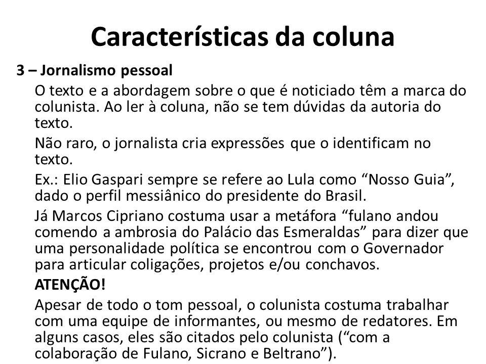 Características da coluna 3 – Jornalismo pessoal O texto e a abordagem sobre o que é noticiado têm a marca do colunista. Ao ler à coluna, não se tem d