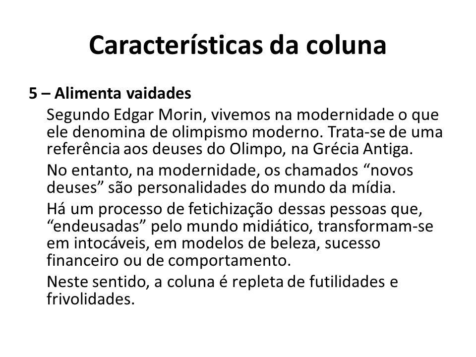 Características da coluna 5 – Alimenta vaidades Segundo Edgar Morin, vivemos na modernidade o que ele denomina de olimpismo moderno. Trata-se de uma r