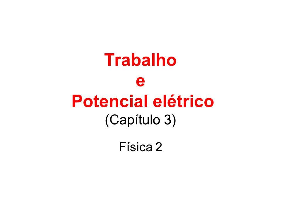 Trabalho e Potencial elétrico (Capítulo 3) Física 2