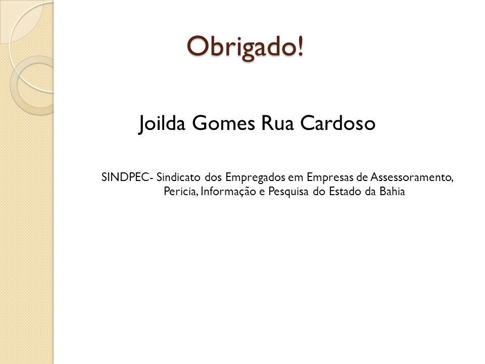 Obrigado! Obrigado! Joilda Gomes Rua Cardoso SINDPEC- Sindicato dos Empregados em Empresas de Assessoramento, Pericia, Informação e Pesquisa do Estado