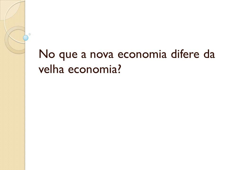 No que a nova economia difere da velha economia?