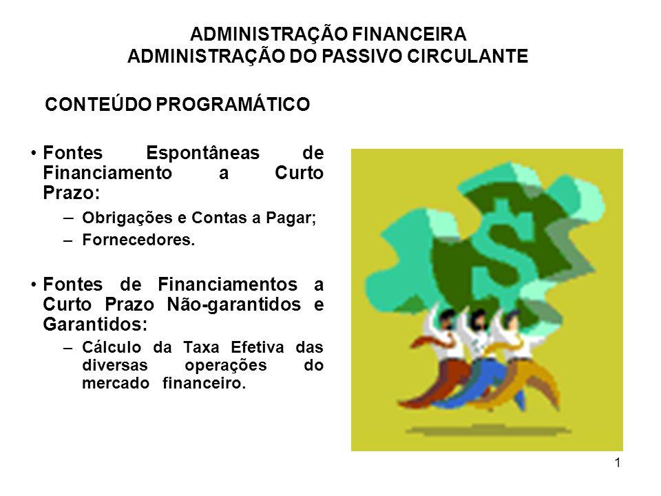 ADMINISTRAÇÃO FINANCEIRA ADMINISTRAÇÃO DO PASSIVO CIRCULANTE 2 FONTES DE ESPONTÂNEAS DE FINANCIAMENTO A CURTO PRAZO FINANCIAMENTOS ESPONTÂNEOS: financiamento que resulta das operações normais da empresa, do qual destacam-se duplicatas a pagar e as diversas contas referentes às despesas.