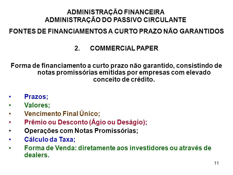 ADMINISTRAÇÃO FINANCEIRA ADMINISTRAÇÃO DO PASSIVO CIRCULANTE 11 FONTES DE FINANCIAMENTOS A CURTO PRAZO NÃO GARANTIDOS 2.COMMERCIAL PAPER Forma de fina