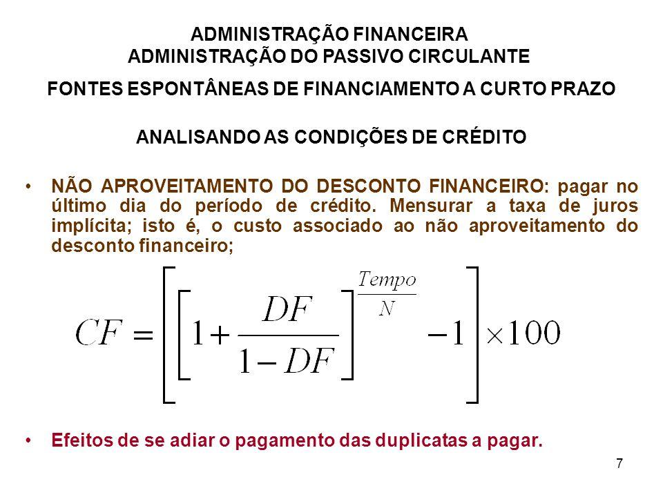 ADMINISTRAÇÃO FINANCEIRA ADMINISTRAÇÃO DO PASSIVO CIRCULANTE 8 FONTES NÃO ESPONTÂNEAS DE FINANCIAMENTO ANALISANDO AS CONDIÇÕES DAS OPERAÇÕES DE CRÉDITO i Atenção nos Cálculos das Taxas Efetivas das Operações.