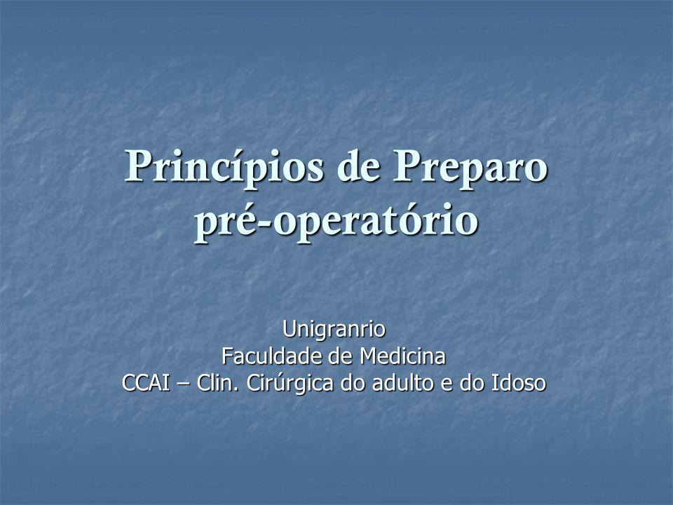 Princípios de Preparo pré-operatório Unigranrio Faculdade de Medicina CCAI – Clin. Cirúrgica do adulto e do Idoso