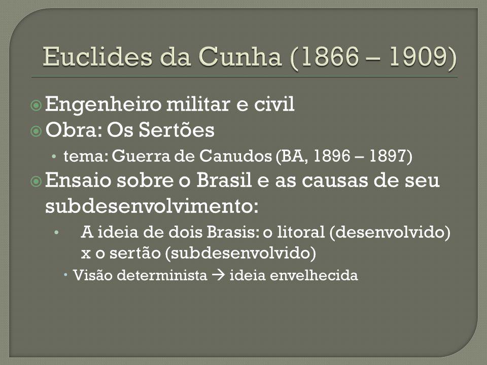  Engenheiro militar e civil  Obra: Os Sertões tema: Guerra de Canudos (BA, 1896 – 1897)  Ensaio sobre o Brasil e as causas de seu subdesenvolviment