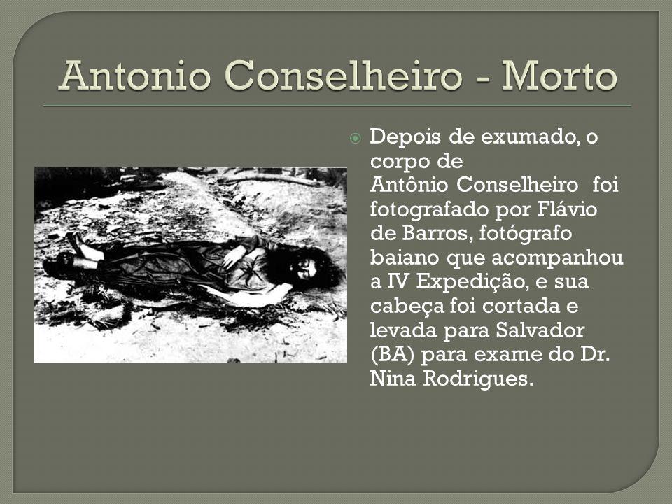  Depois de exumado, o corpo de Antônio Conselheiro foi fotografado por Flávio de Barros, fotógrafo baiano que acompanhou a IV Expedição, e sua cabeça