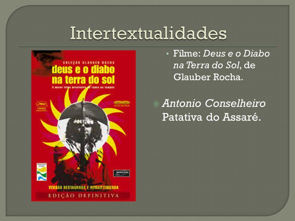 Filme: Deus e o Diabo na Terra do Sol, de Glauber Rocha.  Antonio Conselheiro Patativa do Assaré.