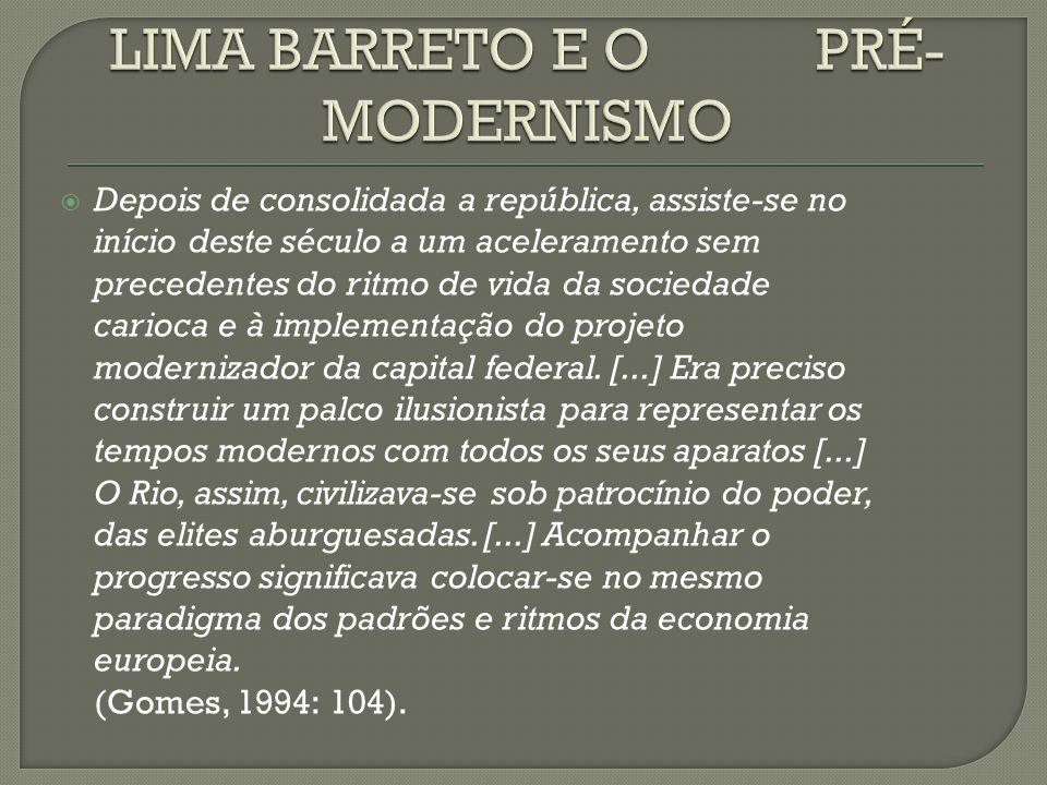  Depois de consolidada a república, assiste-se no início deste século a um aceleramento sem precedentes do ritmo de vida da sociedade carioca e à imp