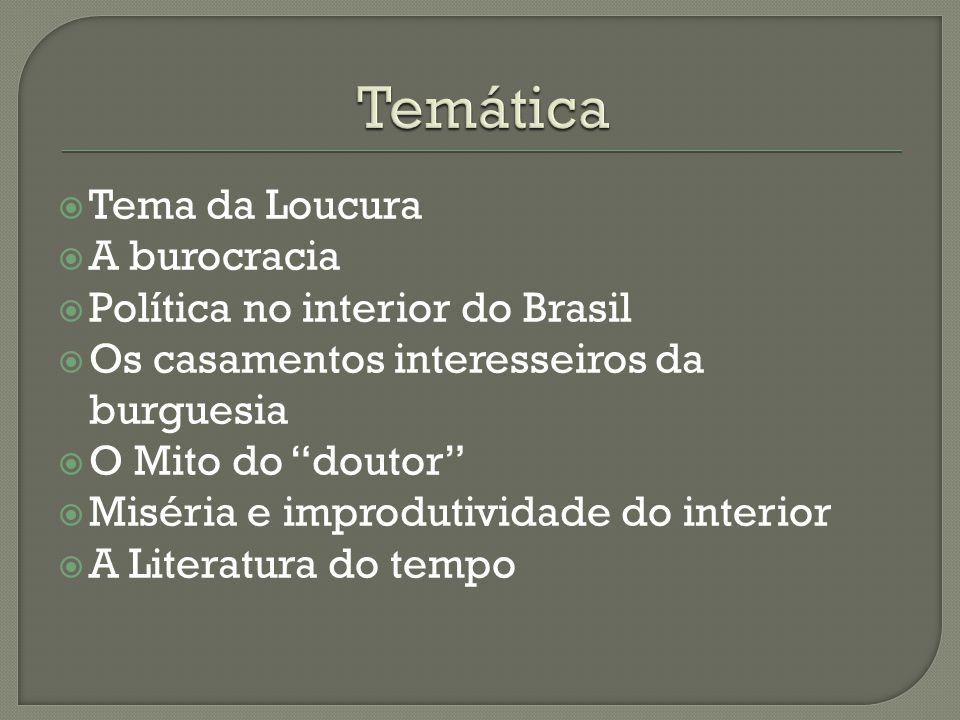 """ Tema da Loucura  A burocracia  Política no interior do Brasil  Os casamentos interesseiros da burguesia  O Mito do """"doutor""""  Miséria e improdut"""