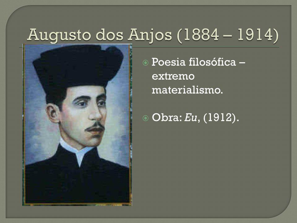  Poesia filosófica – extremo materialismo.  Obra: Eu, (1912).