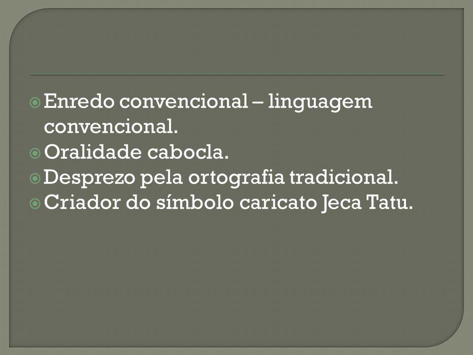 Enredo convencional – linguagem convencional.  Oralidade cabocla.  Desprezo pela ortografia tradicional.  Criador do símbolo caricato Jeca Tatu.