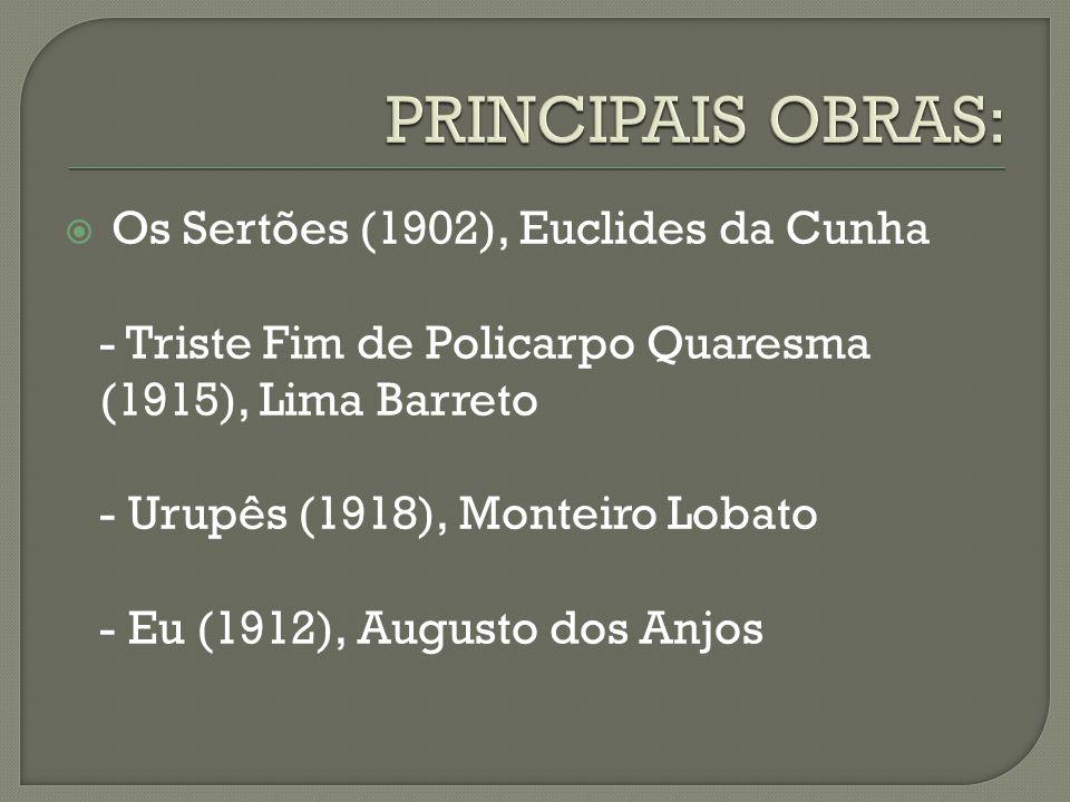  Os Sertões (1902), Euclides da Cunha - Triste Fim de Policarpo Quaresma (1915), Lima Barreto - Urupês (1918), Monteiro Lobato - Eu (1912), Augusto d