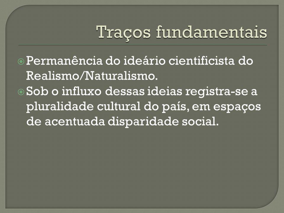  Permanência do ideário cientificista do Realismo/Naturalismo.  Sob o influxo dessas ideias registra-se a pluralidade cultural do país, em espaços d