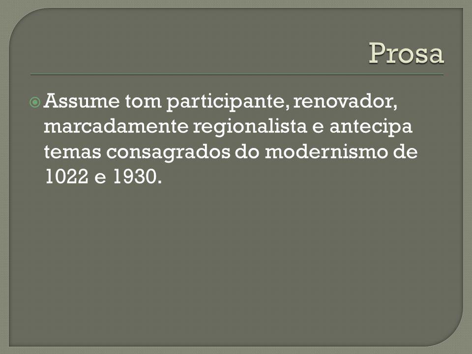  Assume tom participante, renovador, marcadamente regionalista e antecipa temas consagrados do modernismo de 1022 e 1930.