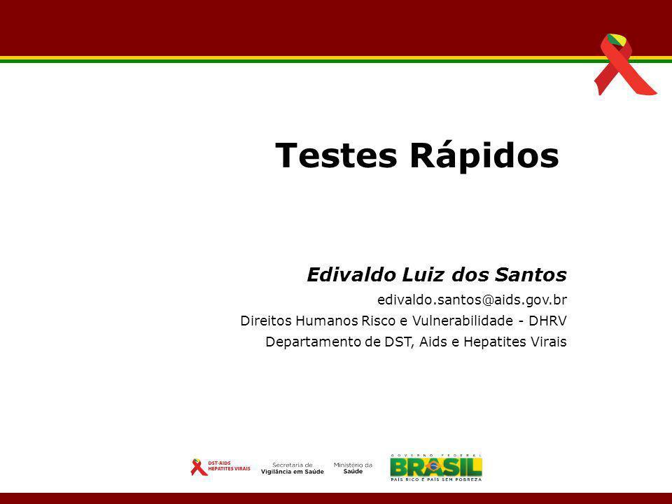 Edivaldo Luiz dos Santos edivaldo.santos@aids.gov.br Direitos Humanos Risco e Vulnerabilidade - DHRV Departamento de DST, Aids e Hepatites Virais Test