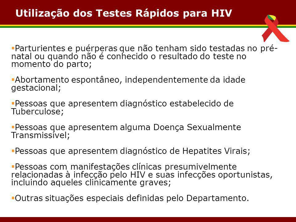 Utilização dos Testes Rápidos para HIV  Parturientes e puérperas que não tenham sido testadas no pré- natal ou quando não é conhecido o resultado do