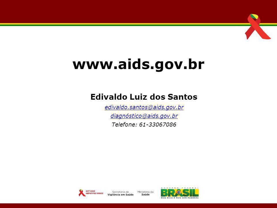 Edivaldo Luiz dos Santos edivaldo.santos@aids.gov.br diagnóstico@aids.gov.br Telefone: 61-33067086 www.aids.gov.br