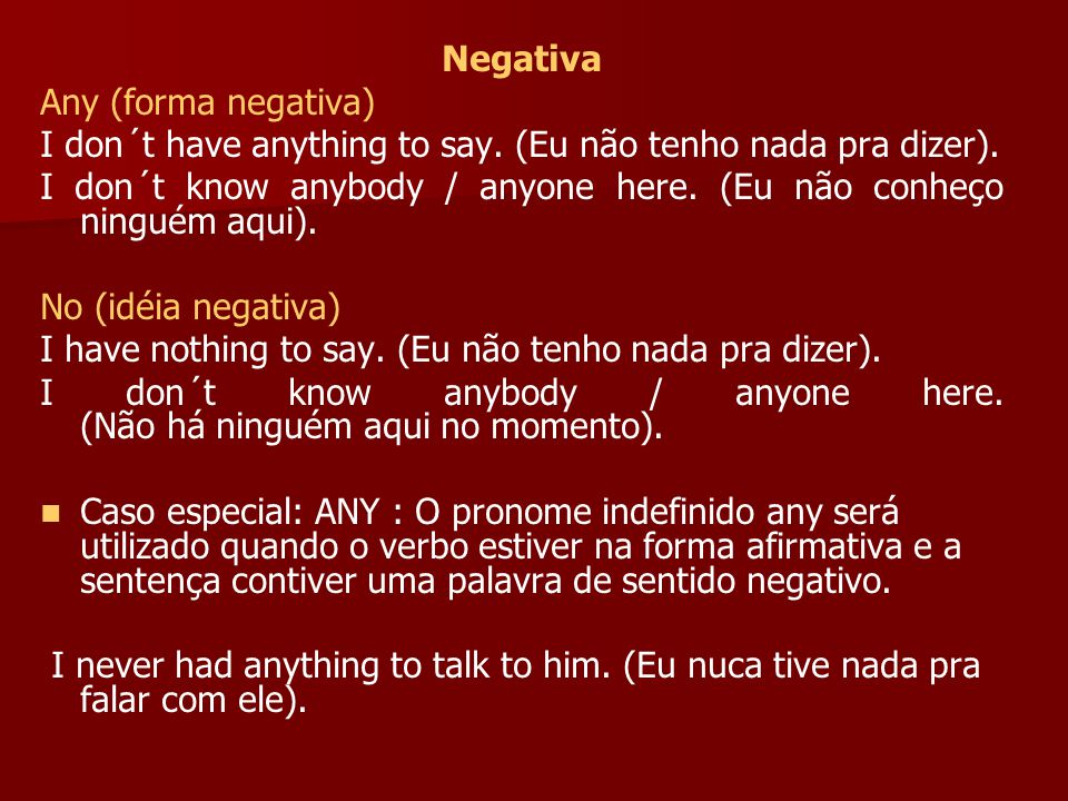 Negativa Any (forma negativa) I don´t have anything to say.