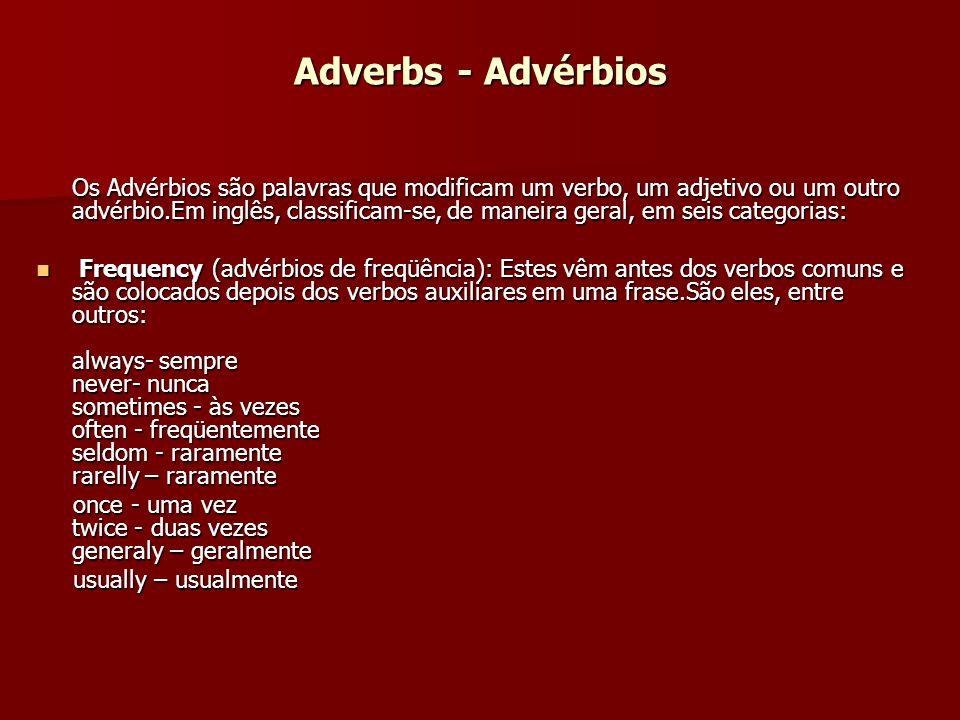 Adverbs - Advérbios Os Advérbios são palavras que modificam um verbo, um adjetivo ou um outro advérbio.Em inglês, classificam-se, de maneira geral, em
