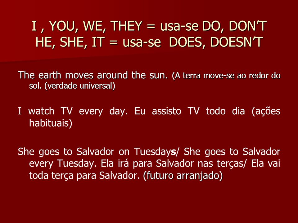 I, YOU, WE, THEY = usa-se DO, DON'T HE, SHE, IT = usa-se DOES, DOESN'T The earth moves around the sun.
