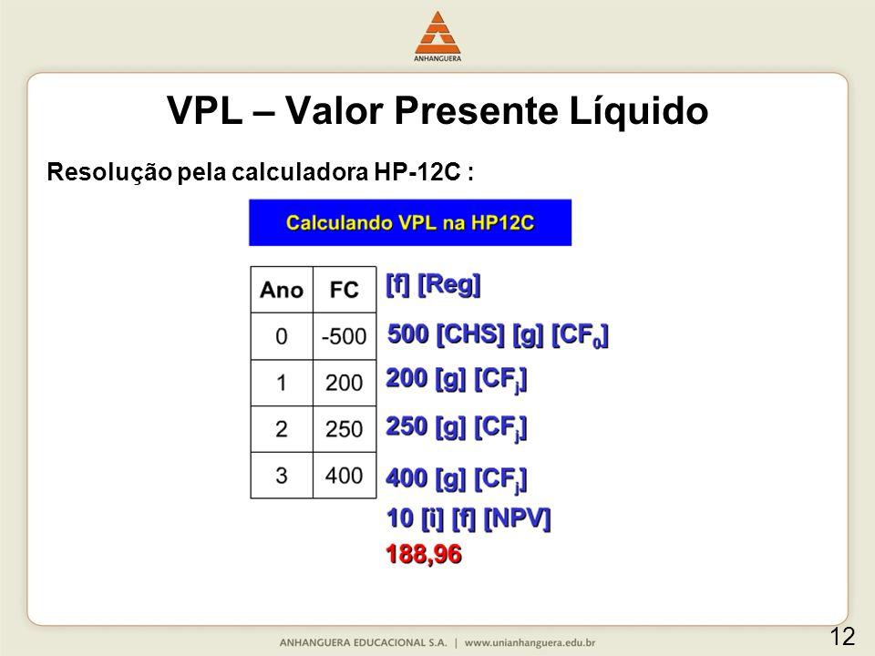 Resolução pela calculadora HP-12C : VPL – Valor Presente Líquido 12