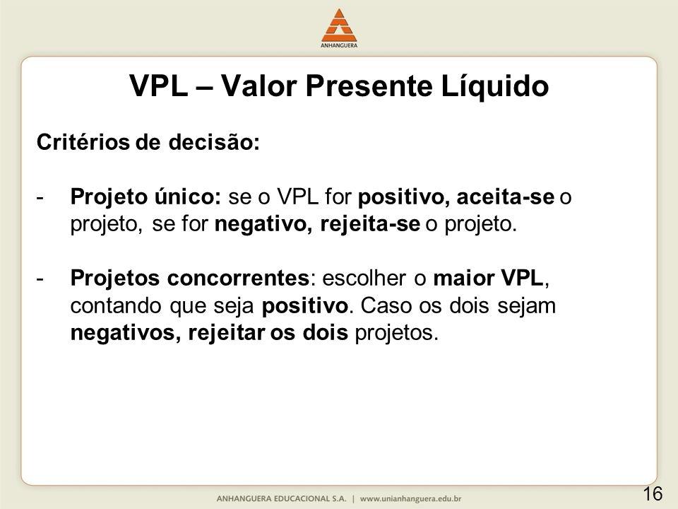 Critérios de decisão: -Projeto único: se o VPL for positivo, aceita-se o projeto, se for negativo, rejeita-se o projeto. -Projetos concorrentes: escol