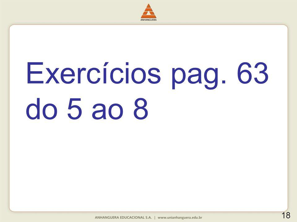 Exercícios pag. 63 do 5 ao 8 18
