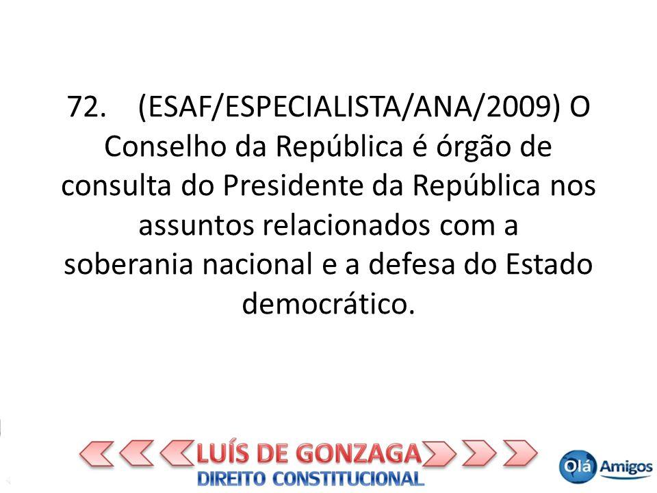 72. (ESAF/ESPECIALISTA/ANA/2009) O Conselho da República é órgão de consulta do Presidente da República nos assuntos relacionados com a soberania naci