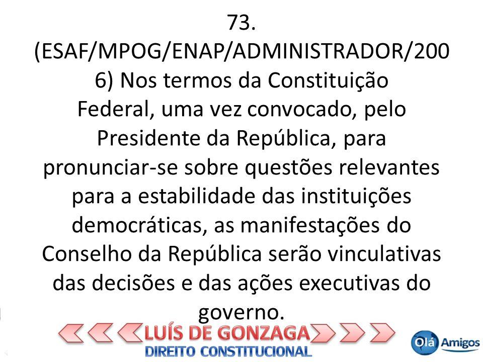 73. (ESAF/MPOG/ENAP/ADMINISTRADOR/200 6) Nos termos da Constituição Federal, uma vez convocado, pelo Presidente da República, para pronunciar-se sobre