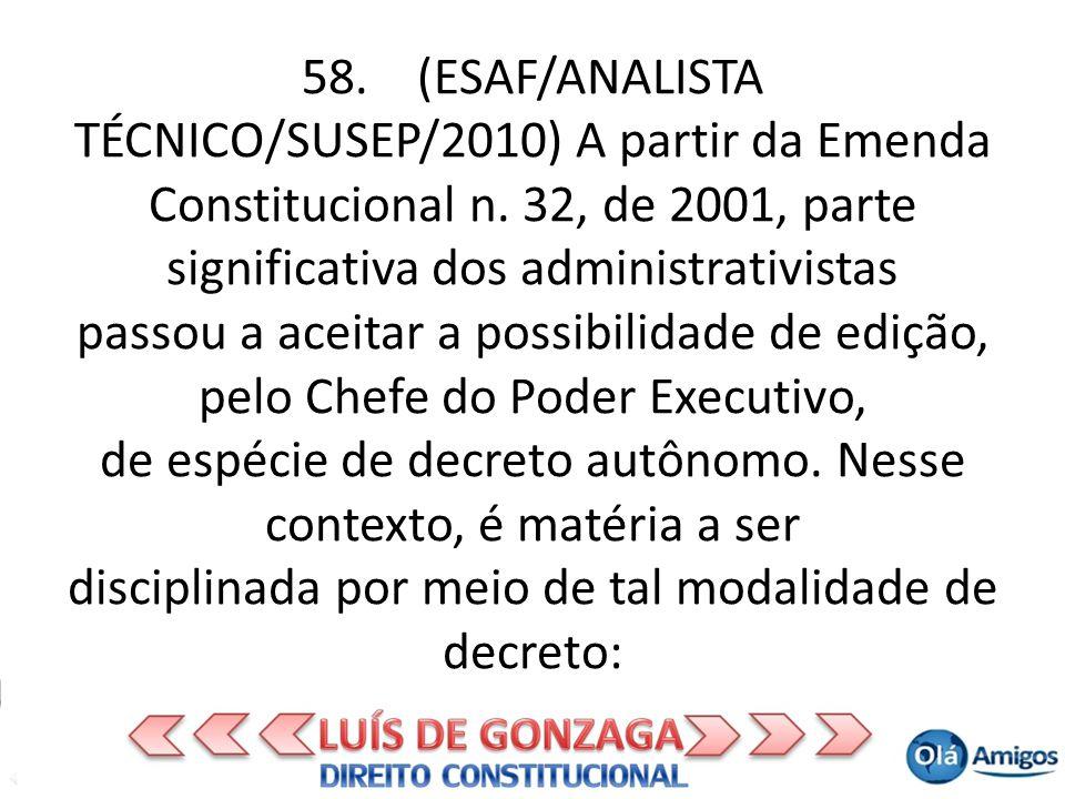 58. (ESAF/ANALISTA TÉCNICO/SUSEP/2010) A partir da Emenda Constitucional n. 32, de 2001, parte significativa dos administrativistas passou a aceitar a