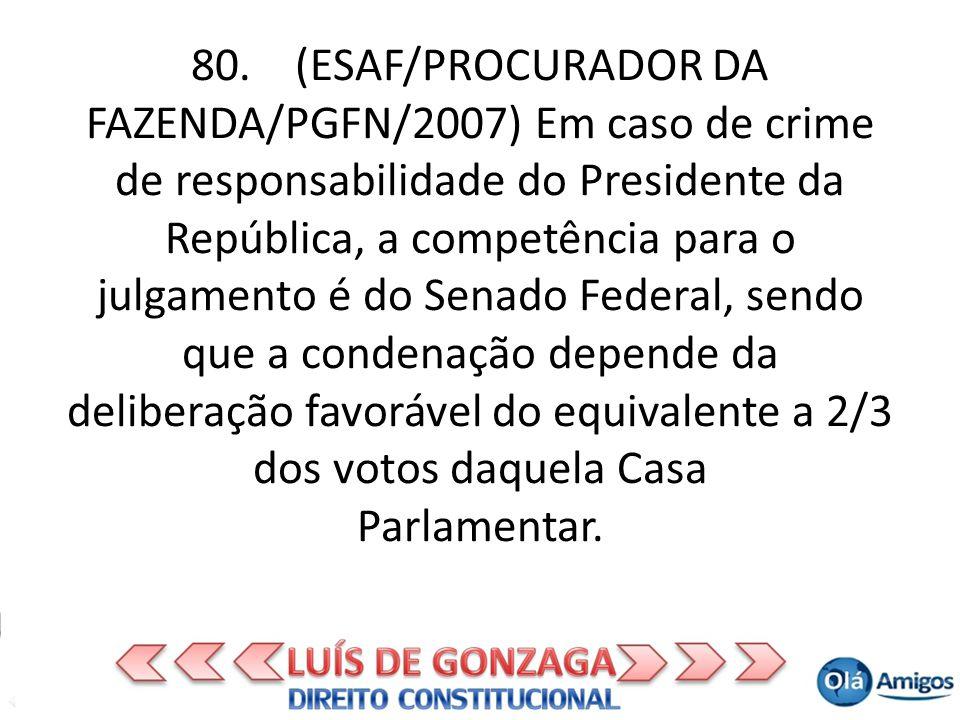 80. (ESAF/PROCURADOR DA FAZENDA/PGFN/2007) Em caso de crime de responsabilidade do Presidente da República, a competência para o julgamento é do Senad